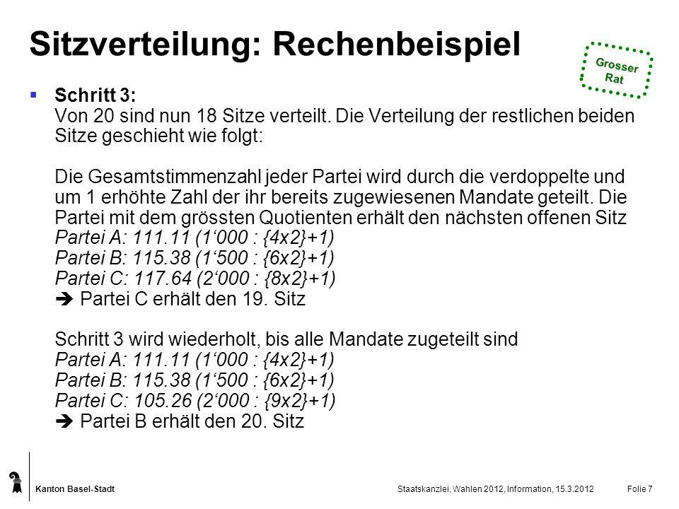 Kanton Basel-Stadt Staatskanzlei, Wahlen 2012, Information, 15.3.2012Folie 7 Sitzverteilung: Rechenbeispiel Schritt 3: Von 20 sind nun 18 Sitze vertei