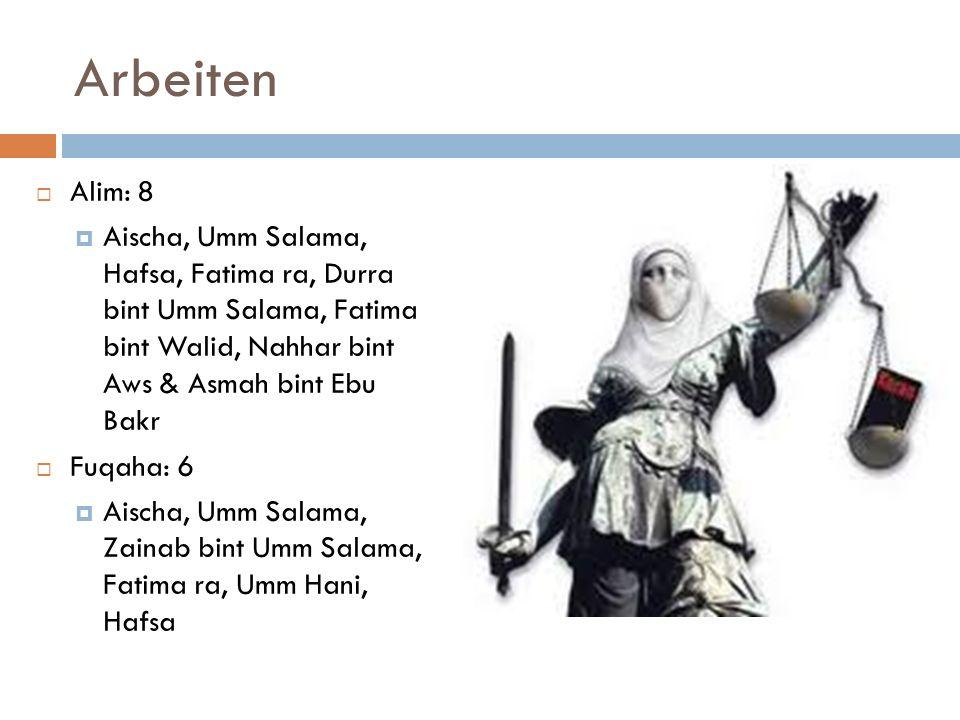 Arbeiten Alim: 8 Aischa, Umm Salama, Hafsa, Fatima ra, Durra bint Umm Salama, Fatima bint Walid, Nahhar bint Aws & Asmah bint Ebu Bakr Fuqaha: 6 Aisch