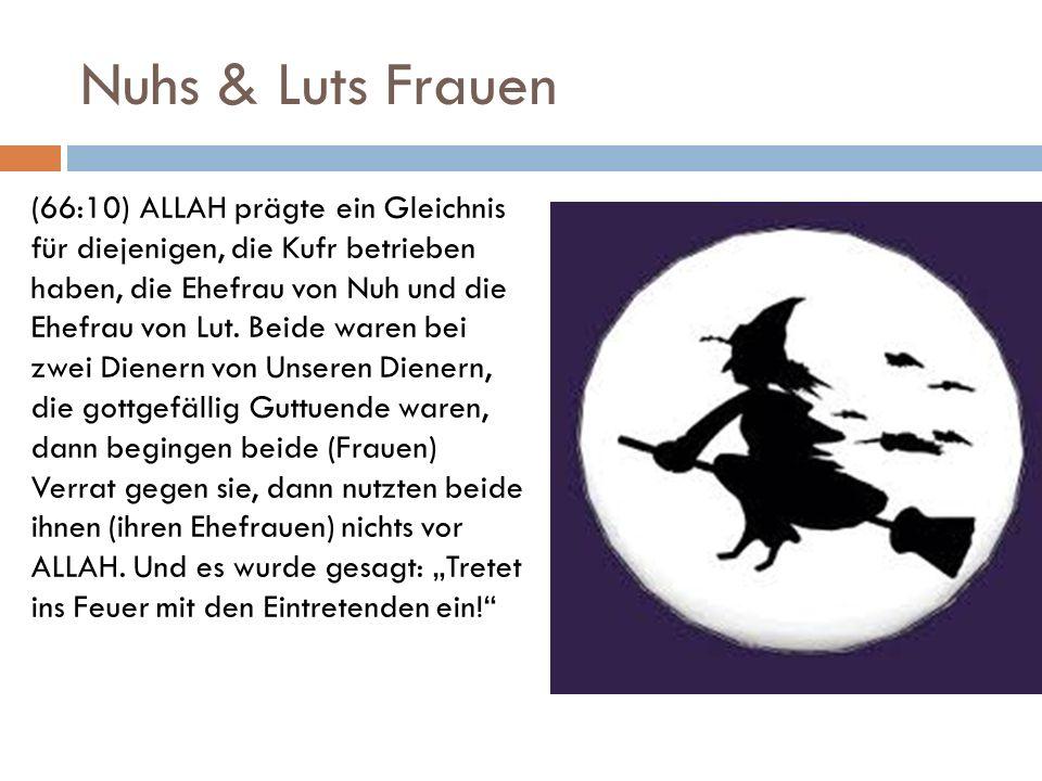 Nuhs & Luts Frauen (66:10) ALLAH prägte ein Gleichnis für diejenigen, die Kufr betrieben haben, die Ehefrau von Nuh und die Ehefrau von Lut. Beide war