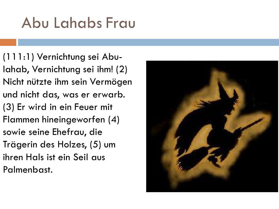 Abu Lahabs Frau (111:1) Vernichtung sei Abu- lahab, Vernichtung sei ihm! (2) Nicht nützte ihm sein Vermögen und nicht das, was er erwarb. (3) Er wird