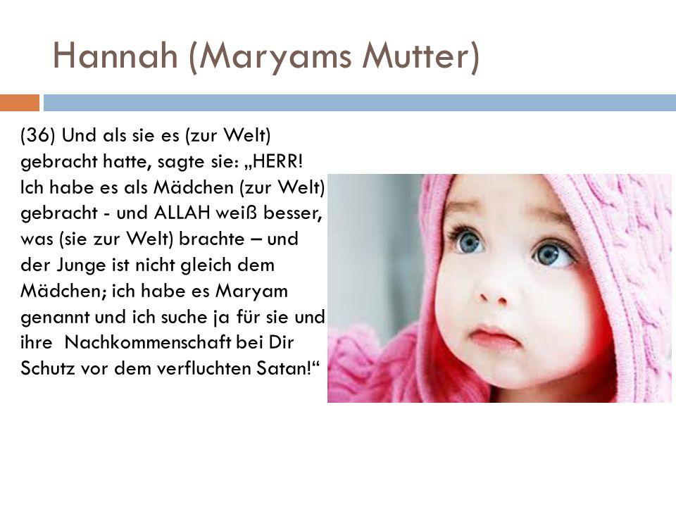 Hannah (Maryams Mutter) (36) Und als sie es (zur Welt) gebracht hatte, sagte sie: HERR! Ich habe es als Mädchen (zur Welt) gebracht - und ALLAH weiß b