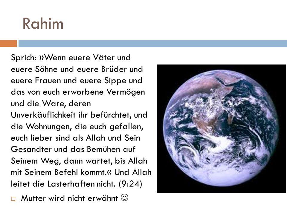 Rahim Sprich: »Wenn euere Väter und euere Söhne und euere Brüder und euere Frauen und euere Sippe und das von euch erworbene Vermögen und die Ware, de