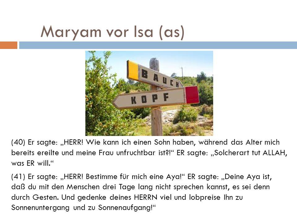 Maryam vor Isa (as) (40) Er sagte: HERR! Wie kann ich einen Sohn haben, während das Alter mich bereits ereilte und meine Frau unfruchtbar ist?! ER sag