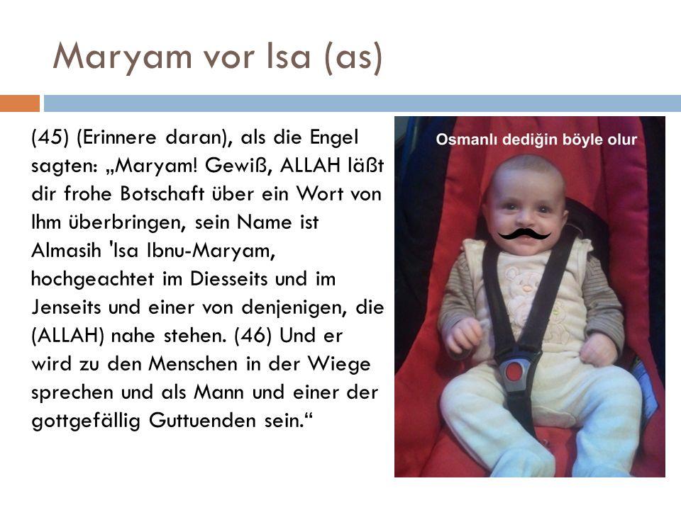 Maryam vor Isa (as) (45) (Erinnere daran), als die Engel sagten: Maryam! Gewiß, ALLAH läßt dir frohe Botschaft über ein Wort von Ihm überbringen, sein