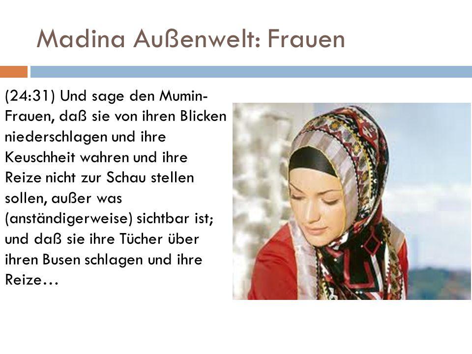 Madina Außenwelt: Frauen (24:31) Und sage den Mumin- Frauen, daß sie von ihren Blicken niederschlagen und ihre Keuschheit wahren und ihre Reize nicht