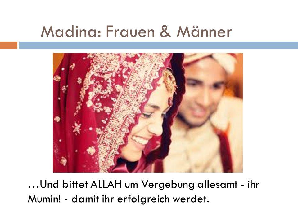 Madina: Frauen & Männer …Und bittet ALLAH um Vergebung allesamt - ihr Mumin! - damit ihr erfolgreich werdet.