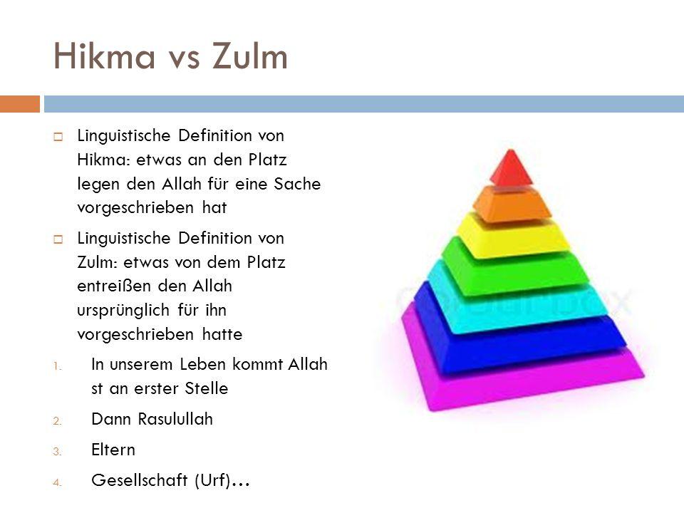 Hikma vs Zulm Linguistische Definition von Hikma: etwas an den Platz legen den Allah für eine Sache vorgeschrieben hat Linguistische Definition von Zu