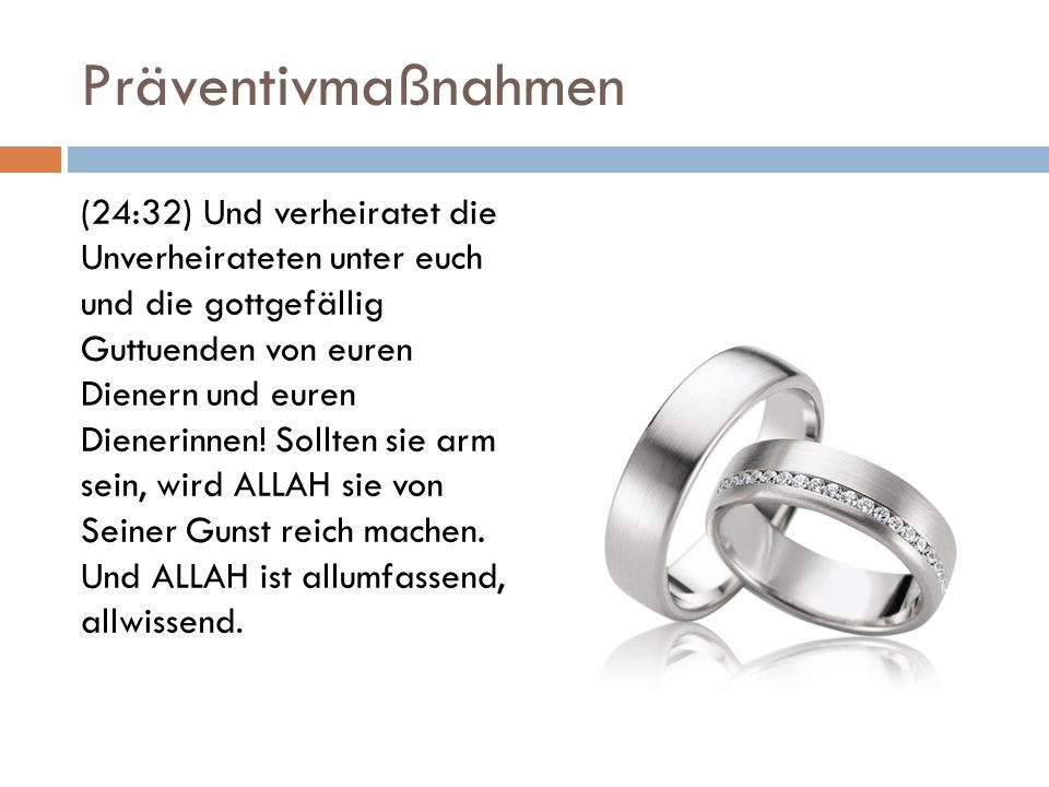 Präventivmaßnahmen (24:32) Und verheiratet die Unverheirateten unter euch und die gottgefällig Guttuenden von euren Dienern und euren Dienerinnen! Sol