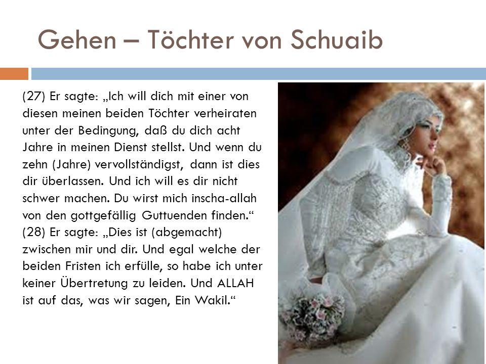 Gehen – Töchter von Schuaib (27) Er sagte: Ich will dich mit einer von diesen meinen beiden Töchter verheiraten unter der Bedingung, daß du dich acht