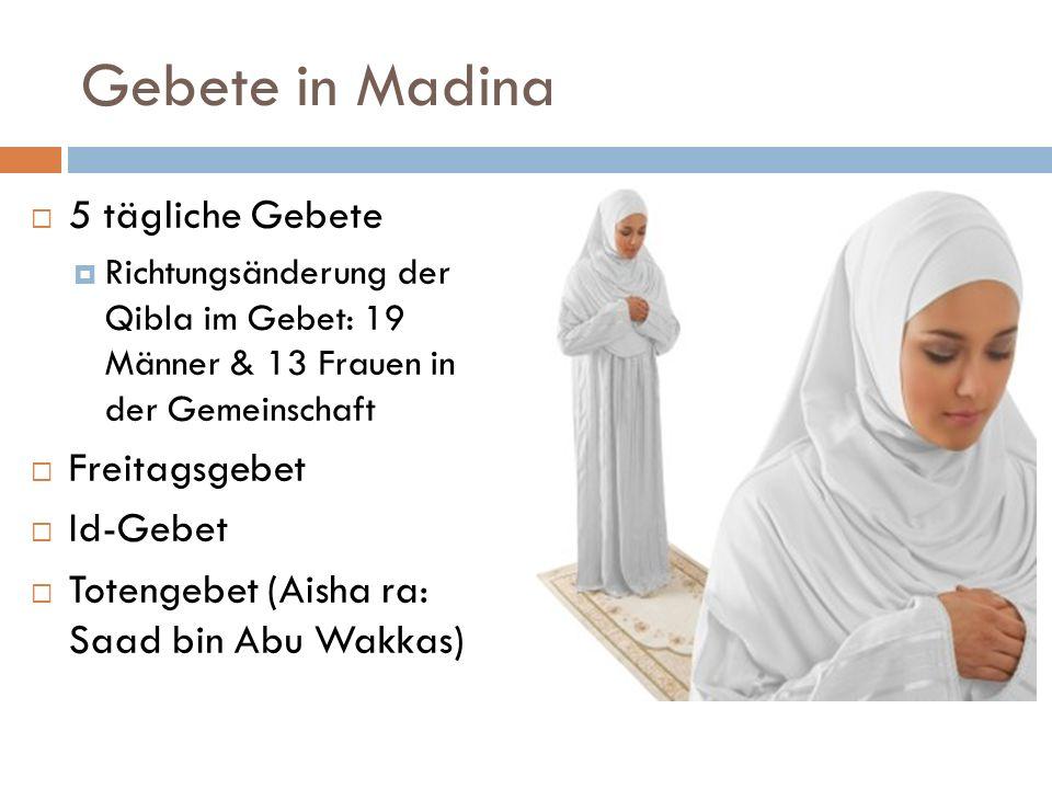 Gebete in Madina 5 tägliche Gebete Richtungsänderung der Qibla im Gebet: 19 Männer & 13 Frauen in der Gemeinschaft Freitagsgebet Id-Gebet Totengebet (