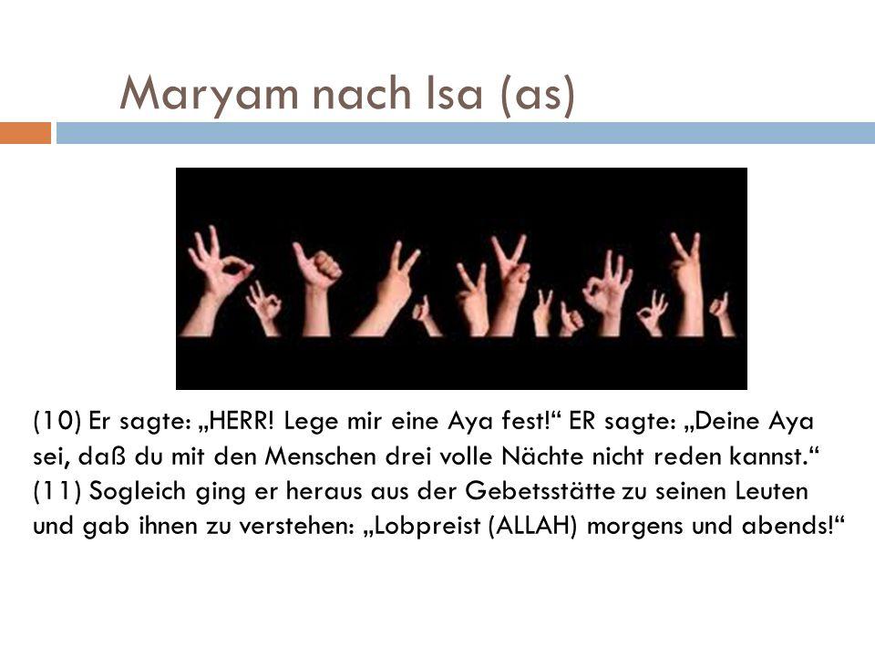 Maryam nach Isa (as) (10) Er sagte: HERR! Lege mir eine Aya fest! ER sagte: Deine Aya sei, daß du mit den Menschen drei volle Nächte nicht reden kanns