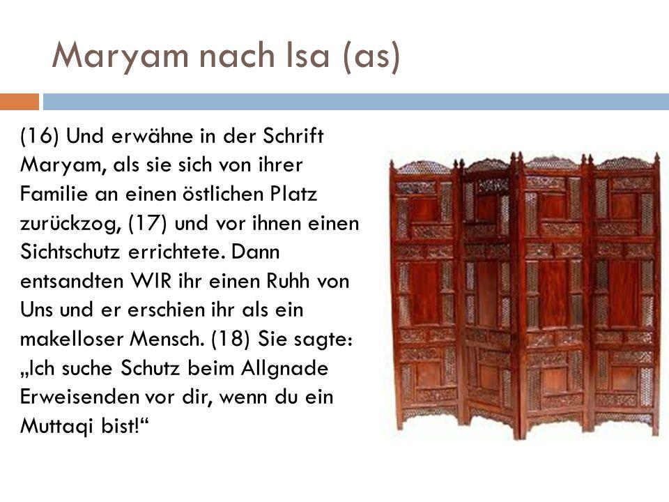 Maryam nach Isa (as) (16) Und erwähne in der Schrift Maryam, als sie sich von ihrer Familie an einen östlichen Platz zurückzog, (17) und vor ihnen ein