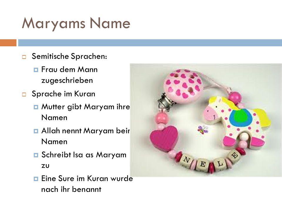 Maryams Name Semitische Sprachen: Frau dem Mann zugeschrieben Sprache im Kuran Mutter gibt Maryam ihren Namen Allah nennt Maryam beim Namen Schreibt I
