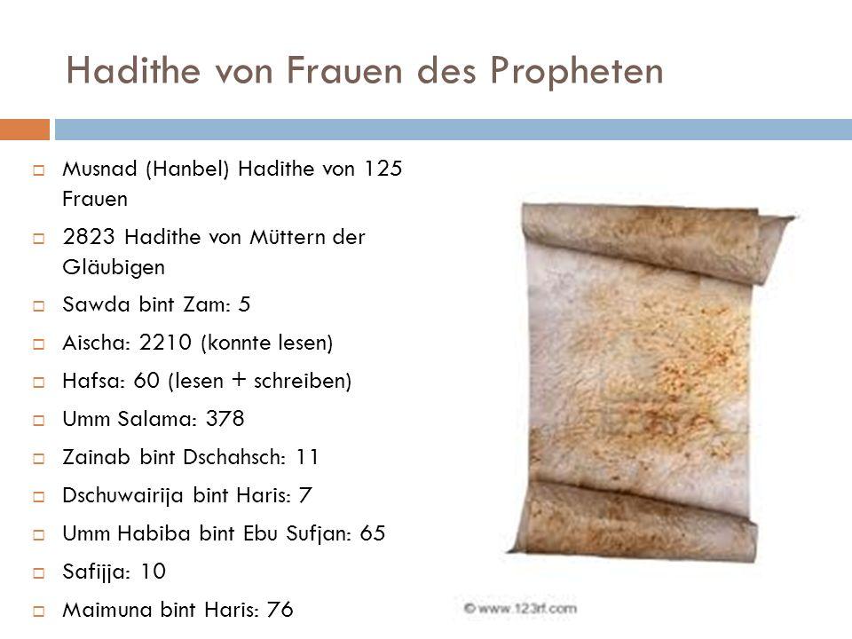 Hadithe von Frauen des Propheten Musnad (Hanbel) Hadithe von 125 Frauen 2823 Hadithe von Müttern der Gläubigen Sawda bint Zam: 5 Aischa: 2210 (konnte