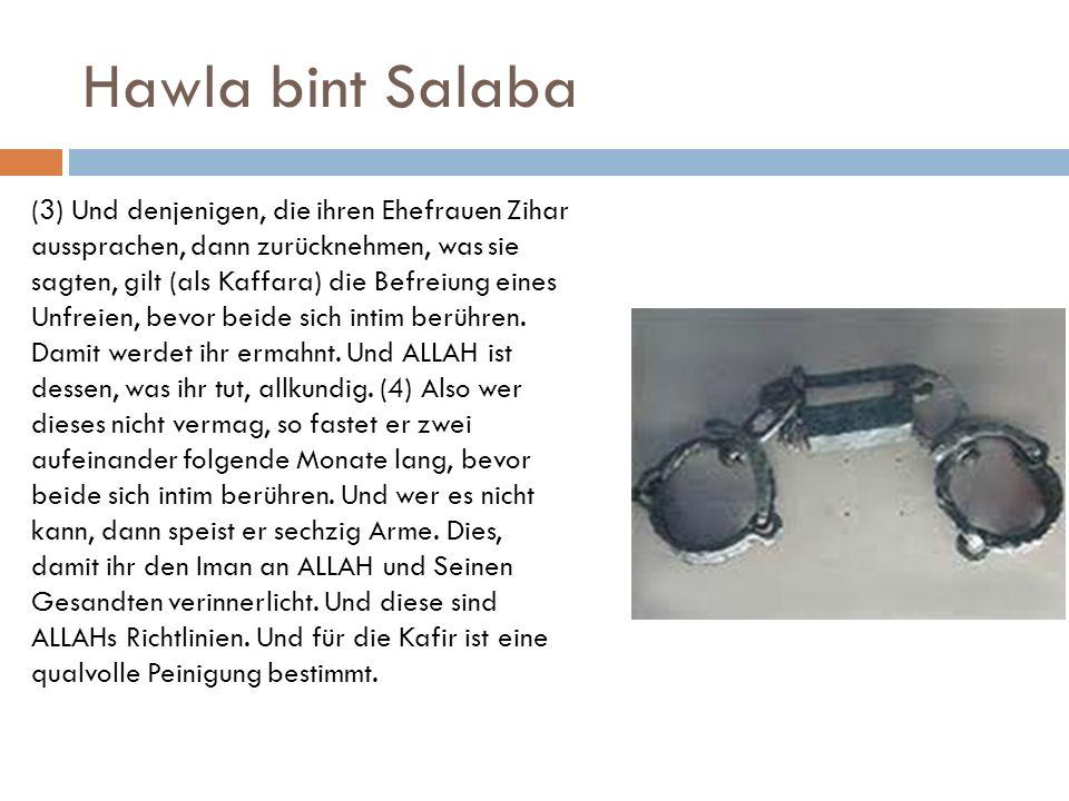 Hawla bint Salaba (3) Und denjenigen, die ihren Ehefrauen Zihar aussprachen, dann zurücknehmen, was sie sagten, gilt (als Kaffara) die Befreiung eines