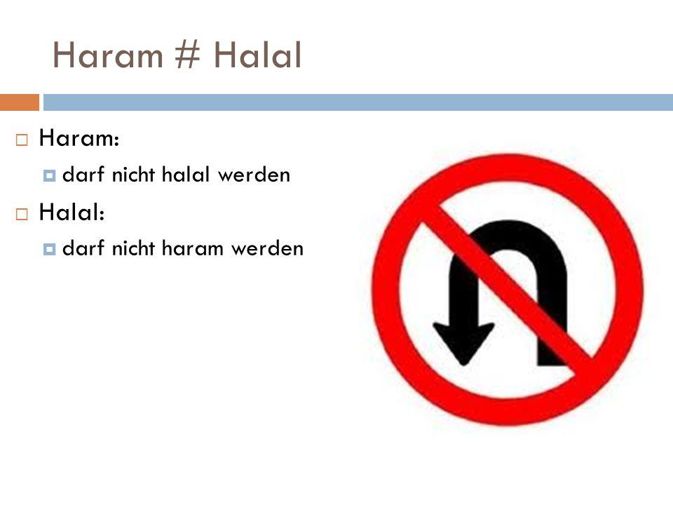 Haram # Halal Haram: darf nicht halal werden Halal: darf nicht haram werden