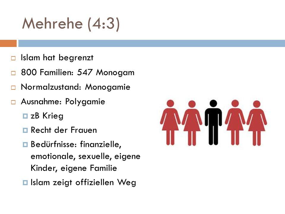 Mehrehe (4:3) Islam hat begrenzt 800 Familien: 547 Monogam Normalzustand: Monogamie Ausnahme: Polygamie zB Krieg Recht der Frauen Bedürfnisse: finanzi