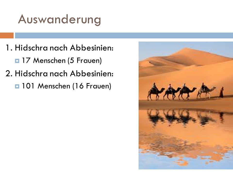 Auswanderung 1. Hidschra nach Abbesinien: 17 Menschen (5 Frauen) 2. Hidschra nach Abbesinien: 101 Menschen (16 Frauen)