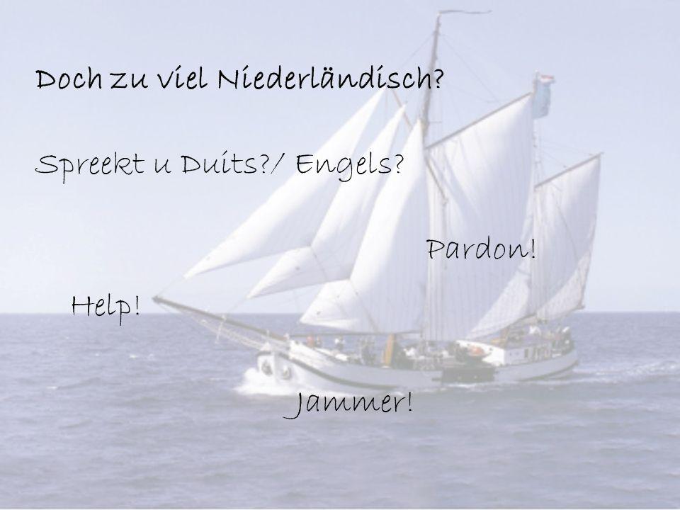 Doch zu viel Niederländisch? Spreekt u Duits?/ Engels? Help! Pardon! Jammer!