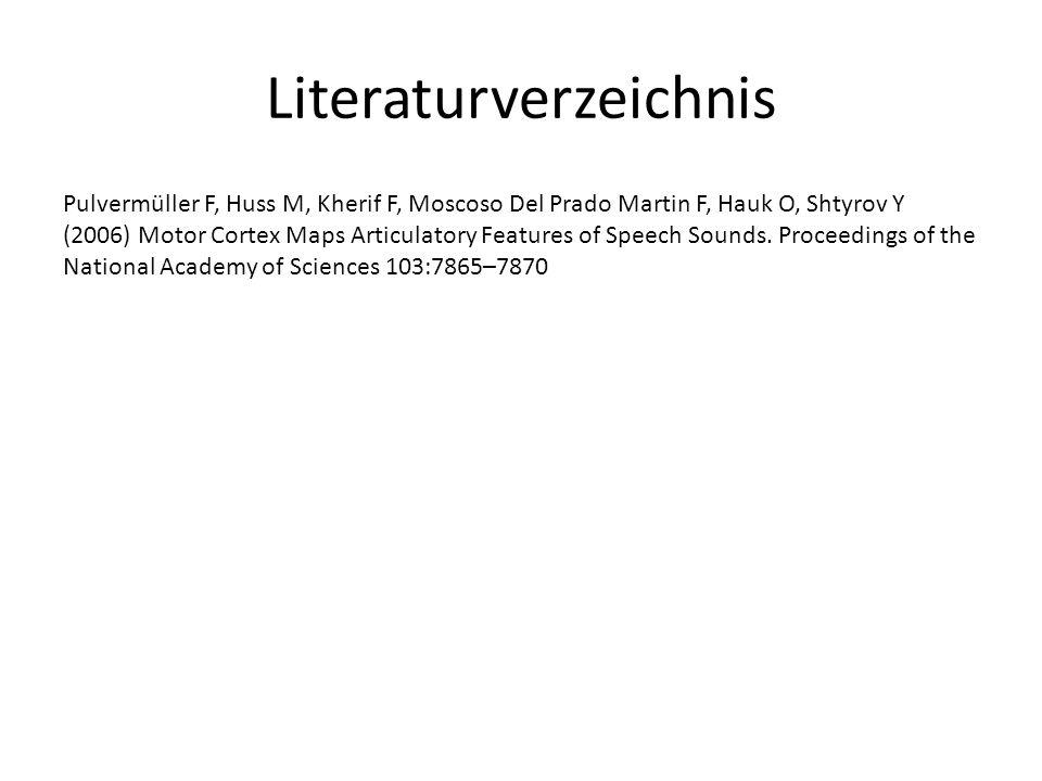 Literaturverzeichnis Pulvermüller F, Huss M, Kherif F, Moscoso Del Prado Martin F, Hauk O, Shtyrov Y (2006) Motor Cortex Maps Articulatory Features of