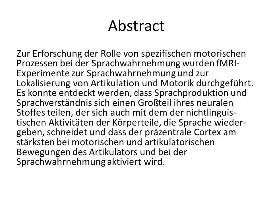 Abstract Zur Erforschung der Rolle von spezifischen motorischen Prozessen bei der Sprachwahrnehmung wurden fMRI- Experimente zur Sprachwahrnehmung und