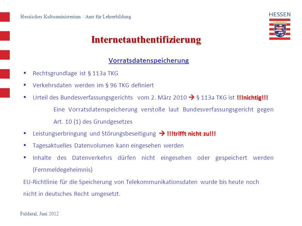 Fuldatal, Juni 2012 Internetauthentifizierung Vorratsdatenspeicherung Rechtsgrundlage ist § 113a TKG Verkehrsdaten werden im § 96 TKG definiert !!!nichtig!!.