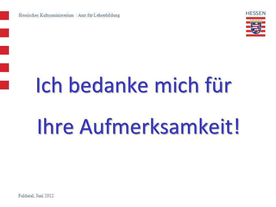 Fuldatal, Juni 2012 Ich bedanke mich für Ihre Aufmerksamkeit! Hessisches Kultusministerium / Amt für Lehrerbildung