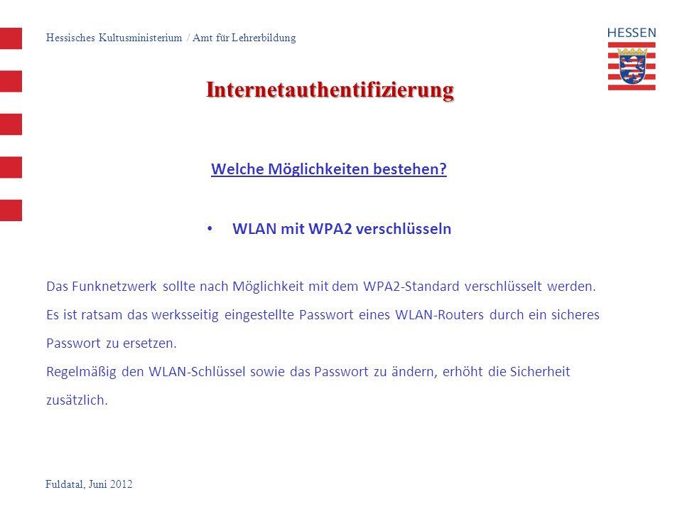 Fuldatal, Juni 2012 Internetauthentifizierung Welche Möglichkeiten bestehen? WLAN mit WPA2 verschlüsseln Das Funknetzwerk sollte nach Möglichkeit mit