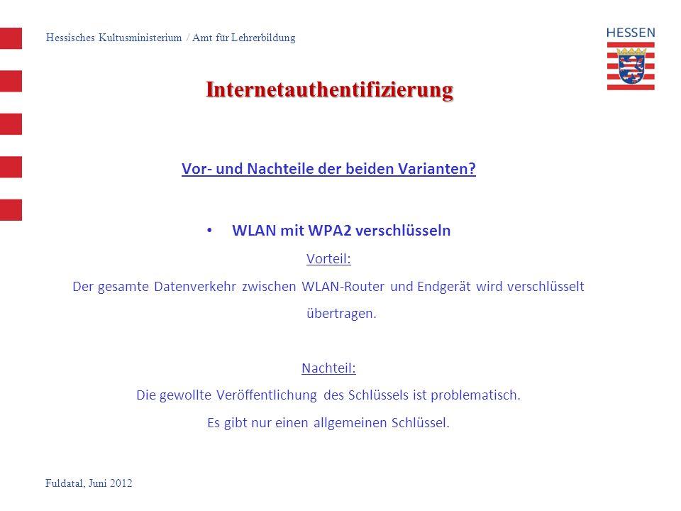 Fuldatal, Juni 2012 Internetauthentifizierung Vor- und Nachteile der beiden Varianten? WLAN mit WPA2 verschlüsseln Vorteil: Der gesamte Datenverkehr z
