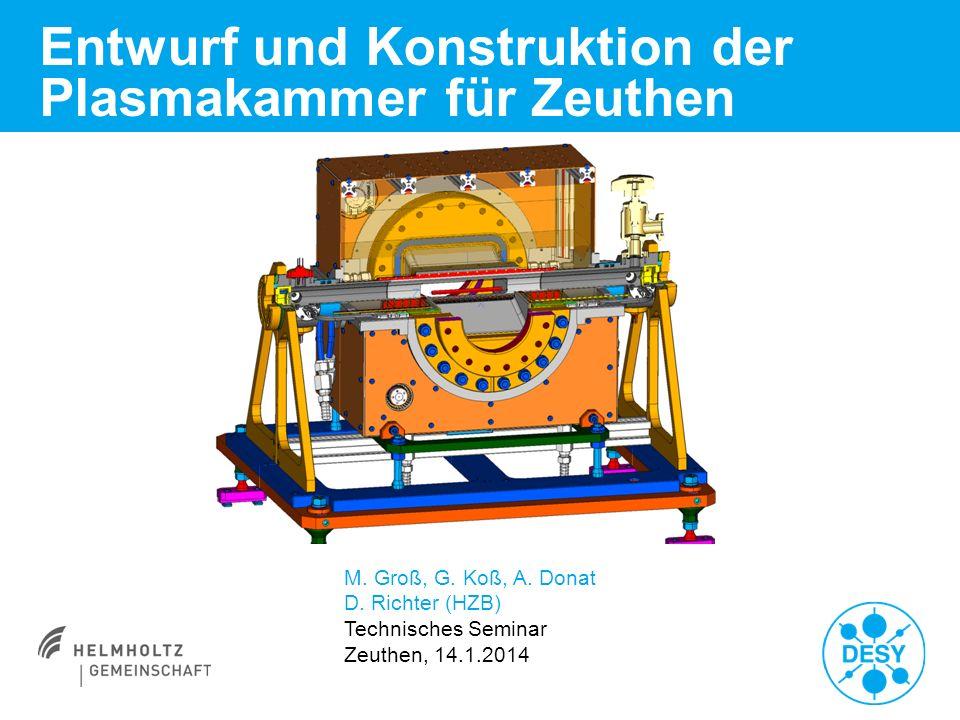 Entwurf und Konstruktion der Plasmakammer für Zeuthen M. Groß, G. Koß, A. Donat D. Richter (HZB) Technisches Seminar Zeuthen, 14.1.2014