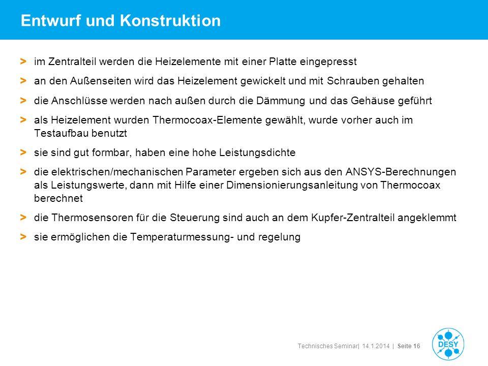 Technisches Seminar| 14.1.2014 | Seite 16 Entwurf und Konstruktion > im Zentralteil werden die Heizelemente mit einer Platte eingepresst > an den Auße