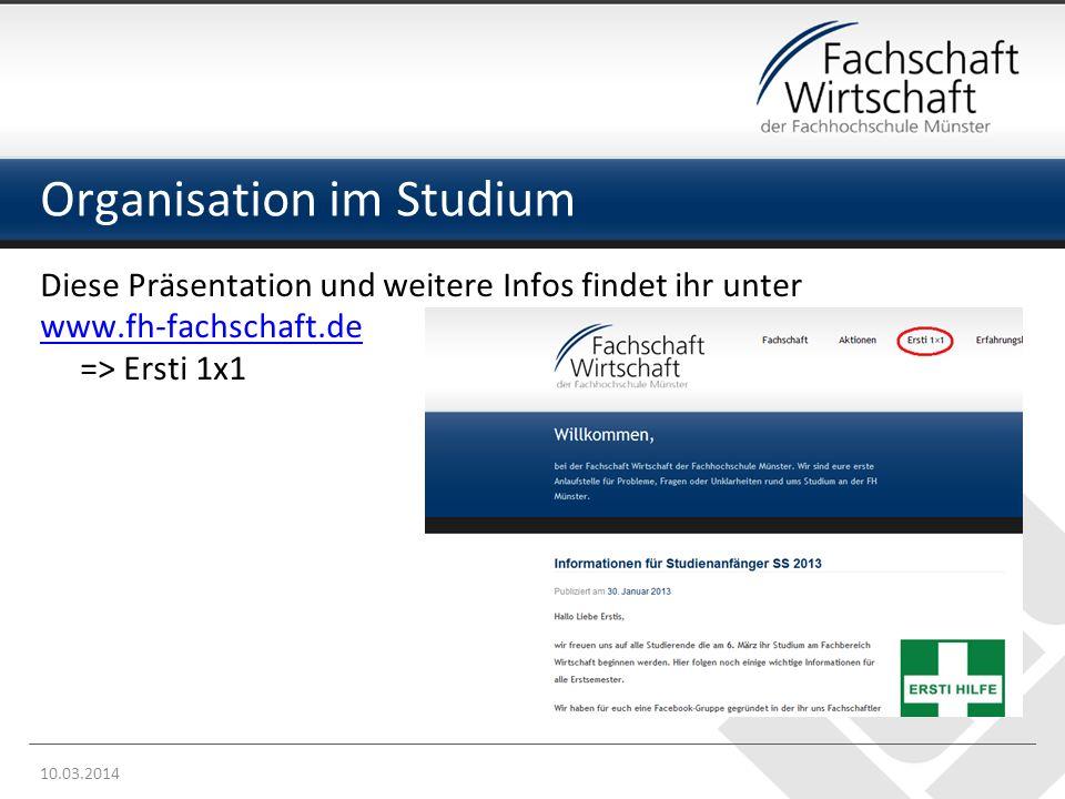 Organisation im Studium Diese Präsentation und weitere Infos findet ihr unter www.fh-fachschaft.de => Ersti 1x1 10.03.2014