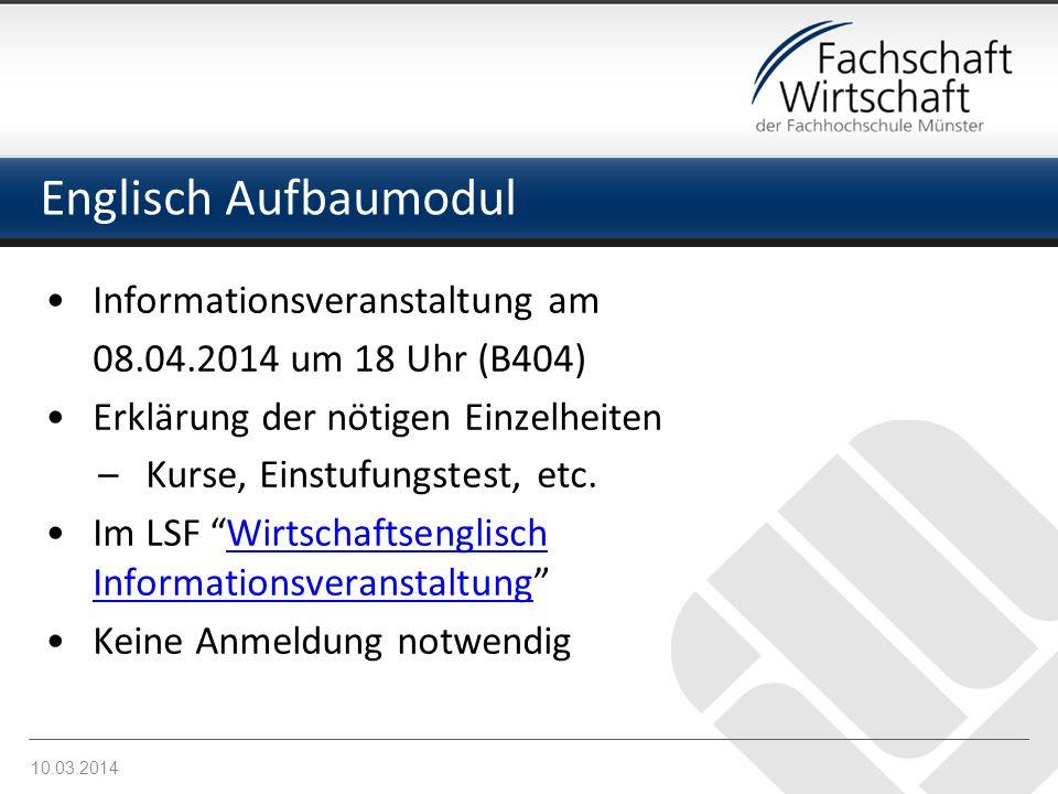 Englisch Aufbaumodul Informationsveranstaltung am 08.04.2014 um 18 Uhr (B404) Erklärung der nötigen Einzelheiten –Kurse, Einstufungstest, etc. Im LSF