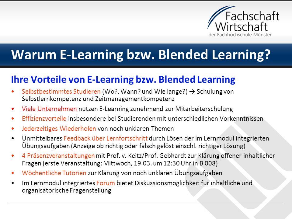 Ihre Vorteile von E-Learning bzw. Blended Learning Selbstbestimmtes Studieren (Wo?, Wann? und Wie lange?) Schulung von Selbstlernkompetenz und Zeitman