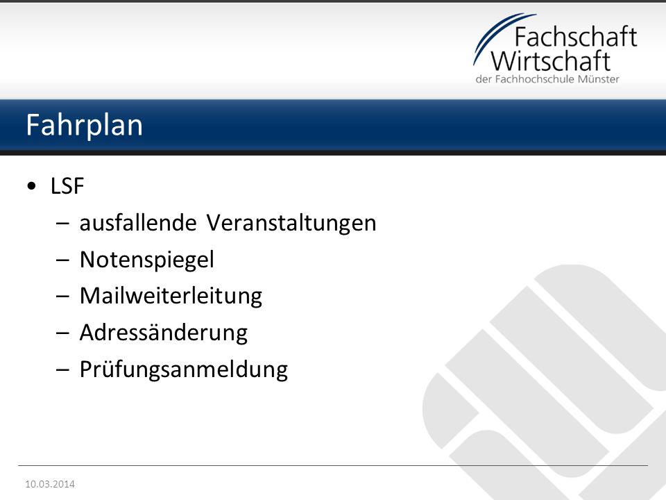 Fahrplan LSF –ausfallende Veranstaltungen –Notenspiegel –Mailweiterleitung –Adressänderung –Prüfungsanmeldung 10.03.2014