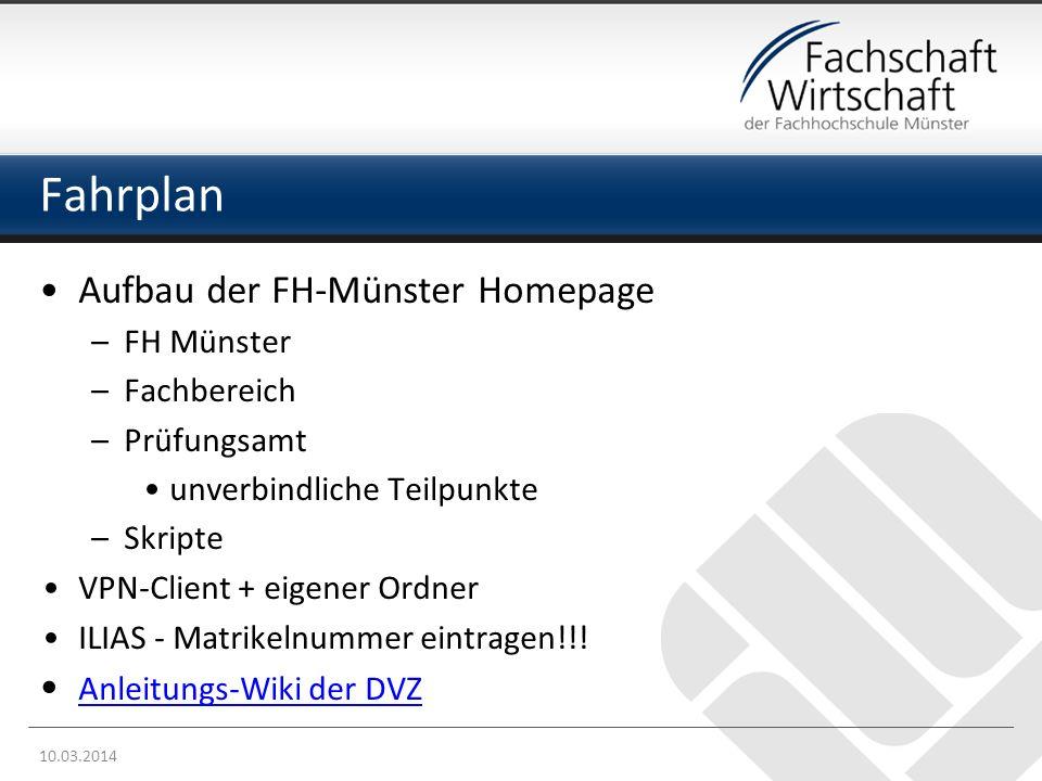 Fahrplan Aufbau der FH-Münster Homepage –FH Münster –Fachbereich –Prüfungsamt unverbindliche Teilpunkte –Skripte VPN-Client + eigener Ordner ILIAS - M