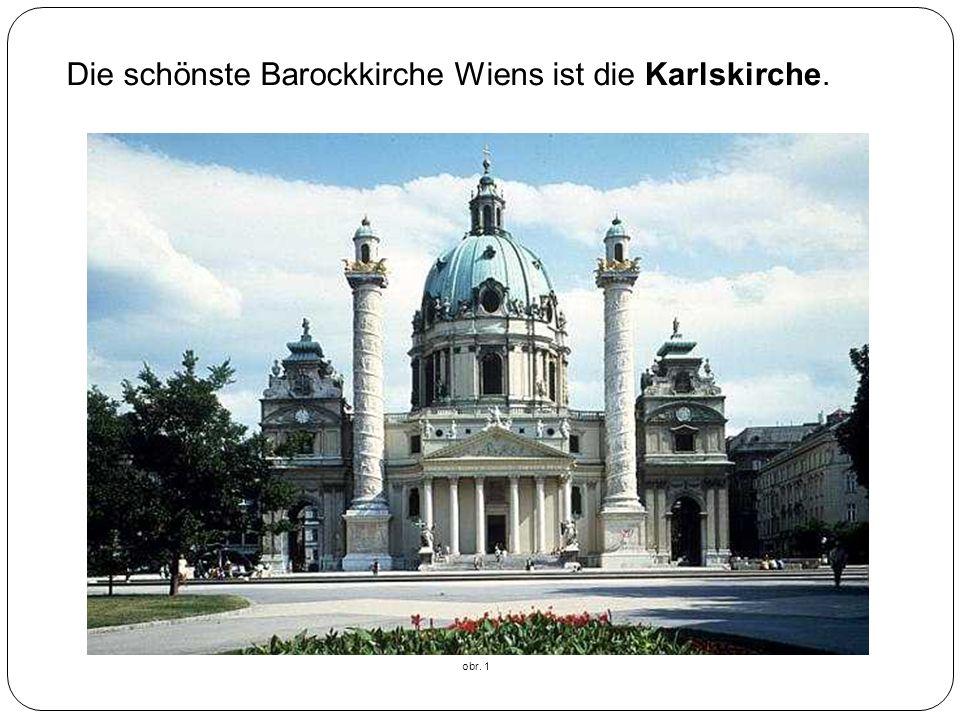 Die schönste Barockkirche Wiens ist die obr. 1 Karlskirche.