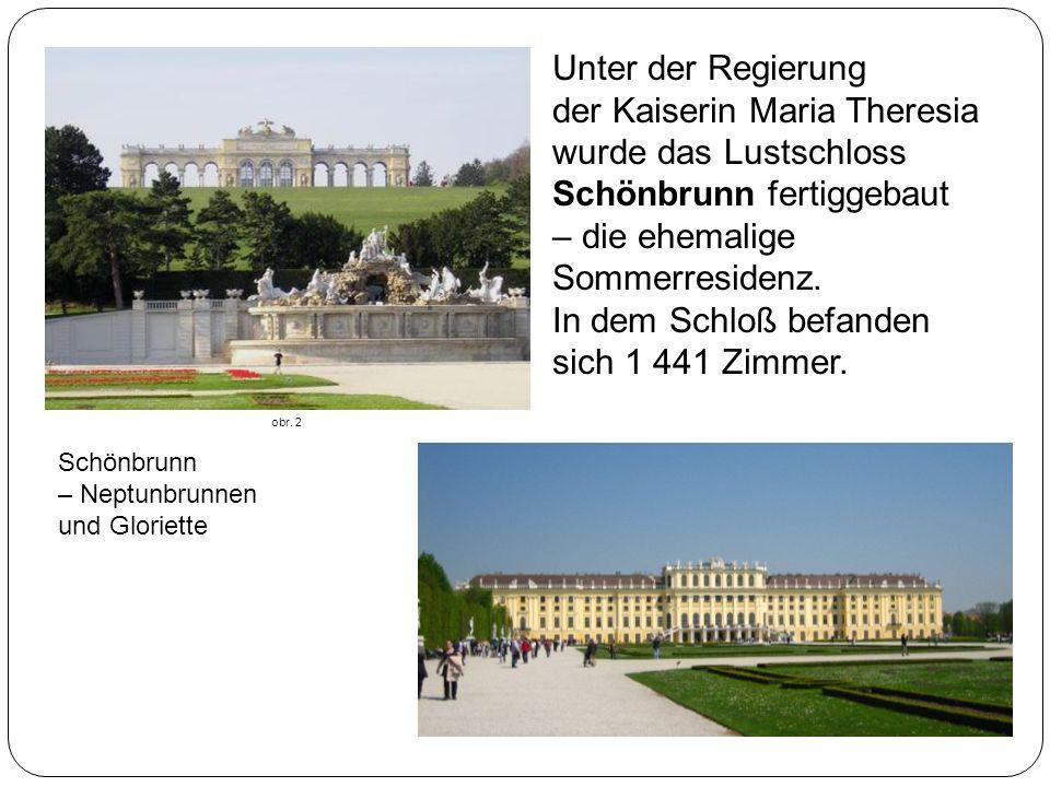 Unter der Regierung der Kaiserin Maria Theresia wurde das Lustschloss Schönbrunn fertiggebaut – die ehemalige Sommerresidenz.