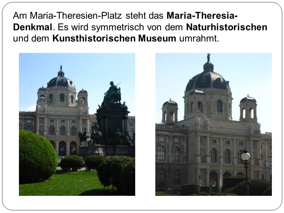 Am Maria-Theresien-Platz steht das Maria-Theresia- Denkmal.