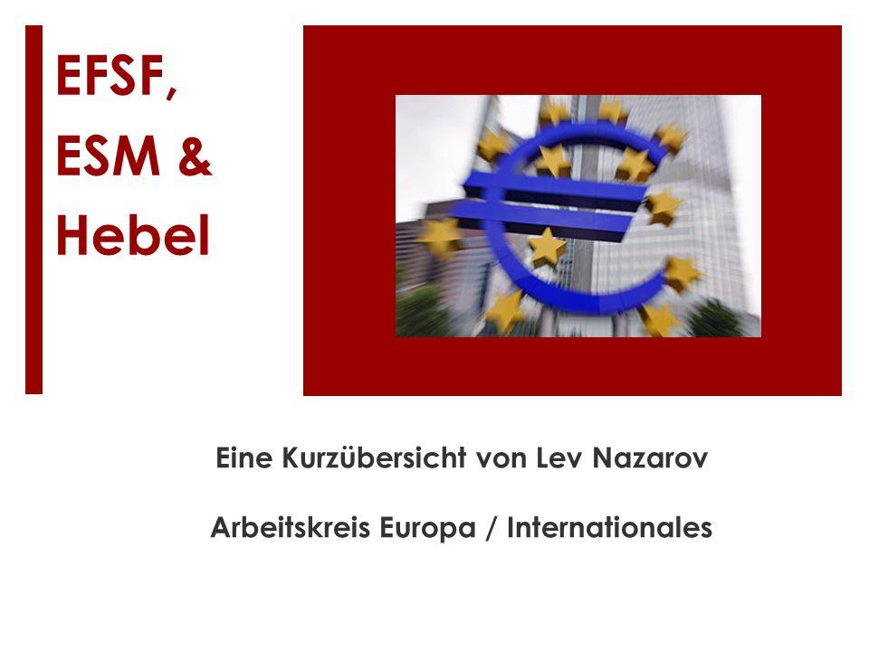 EFSF, ESM & Hebel Eine Kurzübersicht von Lev Nazarov Arbeitskreis Europa / Internationales
