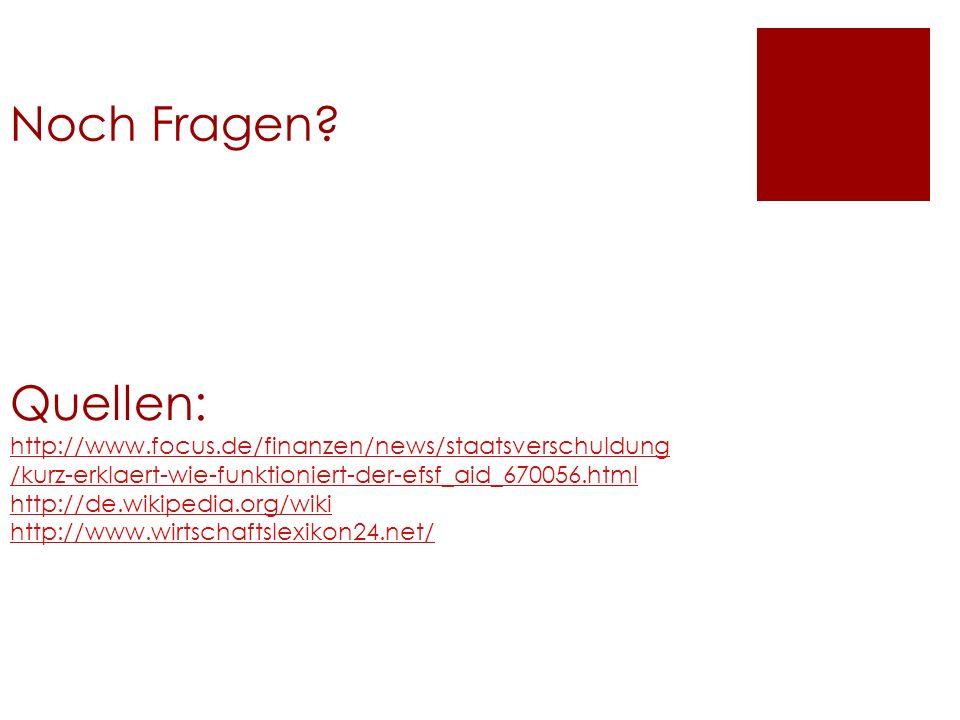 Noch Fragen? Quellen: http://www.focus.de/finanzen/news/staatsverschuldung /kurz-erklaert-wie-funktioniert-der-efsf_aid_670056.html http://de.wikipedi