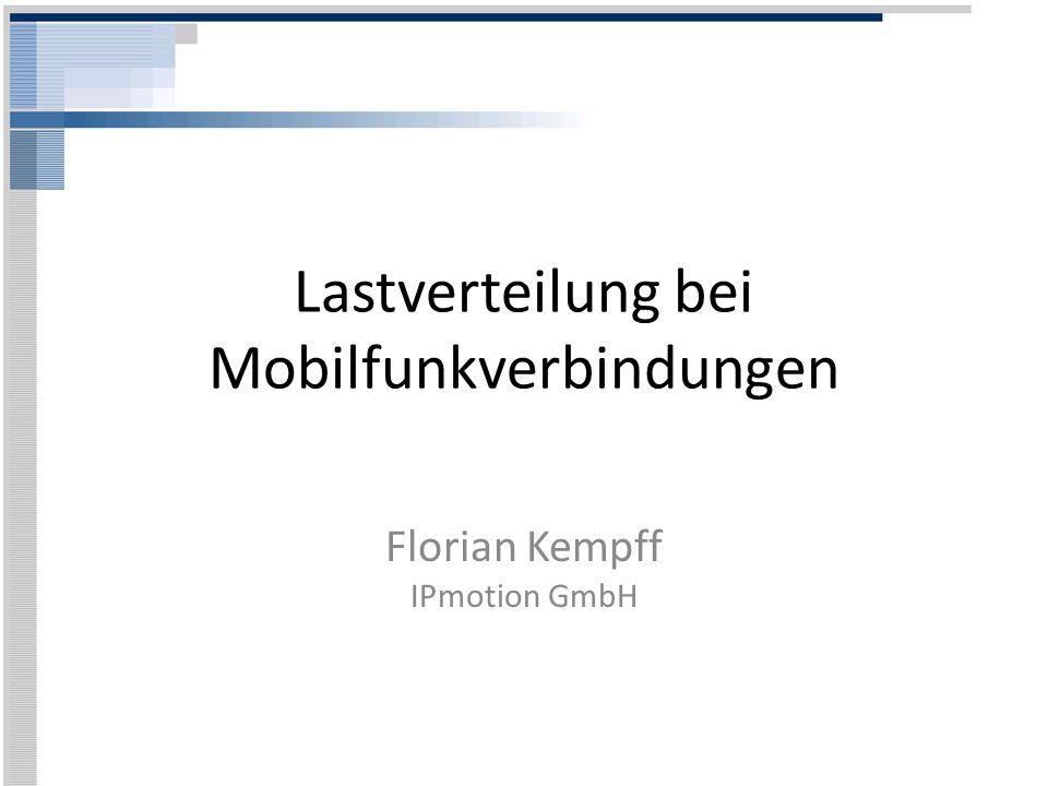 Lastverteilung bei Mobilfunkverbindungen Florian Kempff IPmotion GmbH