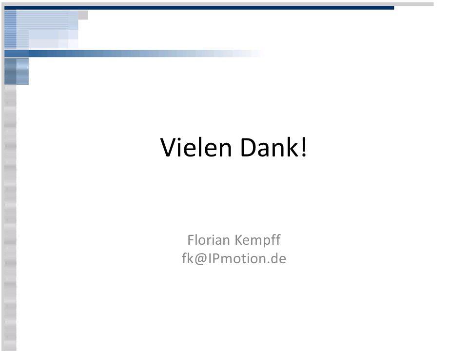 Vielen Dank! Florian Kempff fk@IPmotion.de