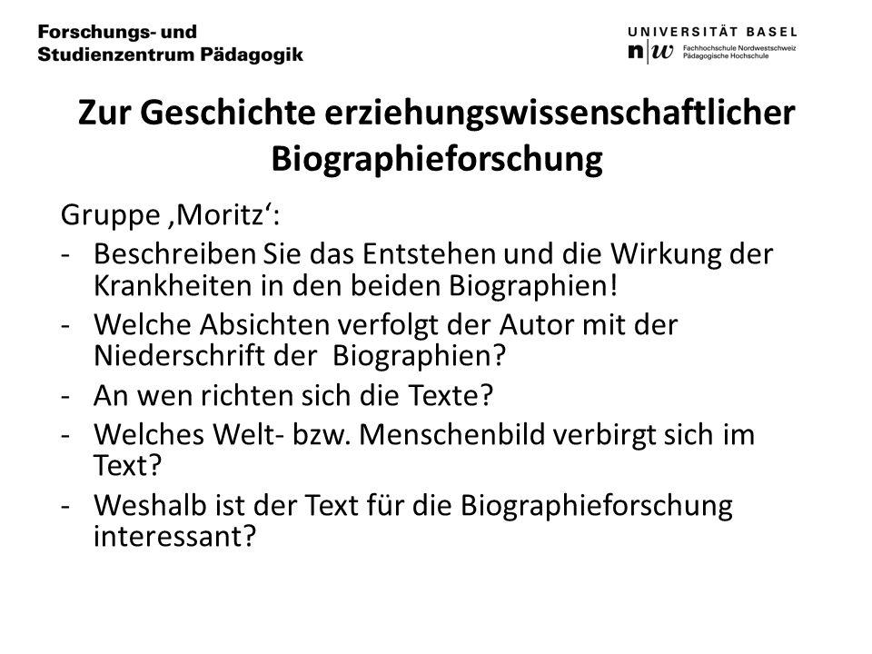 Zur Geschichte erziehungswissenschaftlicher Biographieforschung Gruppe Moritz: -Beschreiben Sie das Entstehen und die Wirkung der Krankheiten in den beiden Biographien.