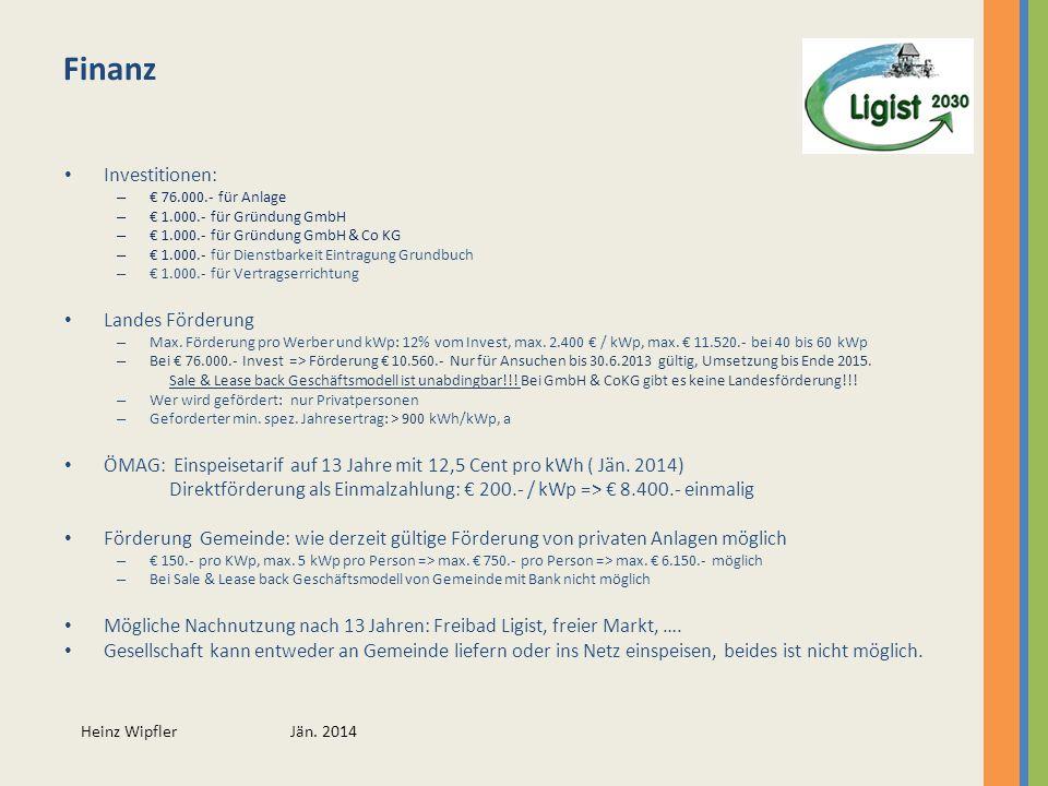 Heinz Wipfler Jän. 2014 Finanz Investitionen: – 76.000.- für Anlage – 1.000.- für Gründung GmbH – 1.000.- für Gründung GmbH & Co KG – 1.000.- für Dien