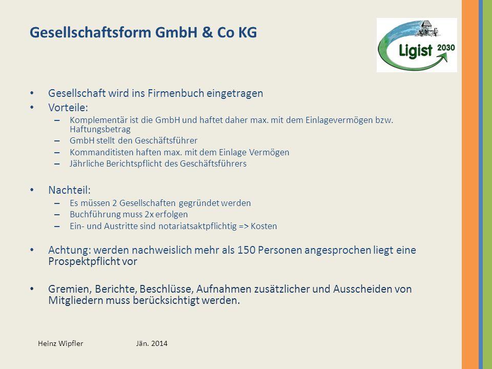 Heinz Wipfler Jän. 2014 Gesellschaftsform GmbH & Co KG Gesellschaft wird ins Firmenbuch eingetragen Vorteile: – Komplementär ist die GmbH und haftet d