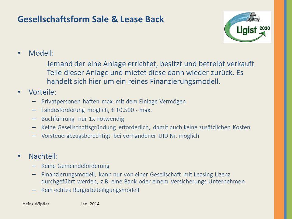 Heinz Wipfler Jän. 2014 Gesellschaftsform Sale & Lease Back Modell: Jemand der eine Anlage errichtet, besitzt und betreibt verkauft Teile dieser Anlag