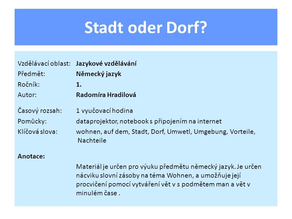 Stadt oder Dorf. Vzdělávací oblast:Jazykové vzdělávání Předmět:Německý jazyk Ročník:1.