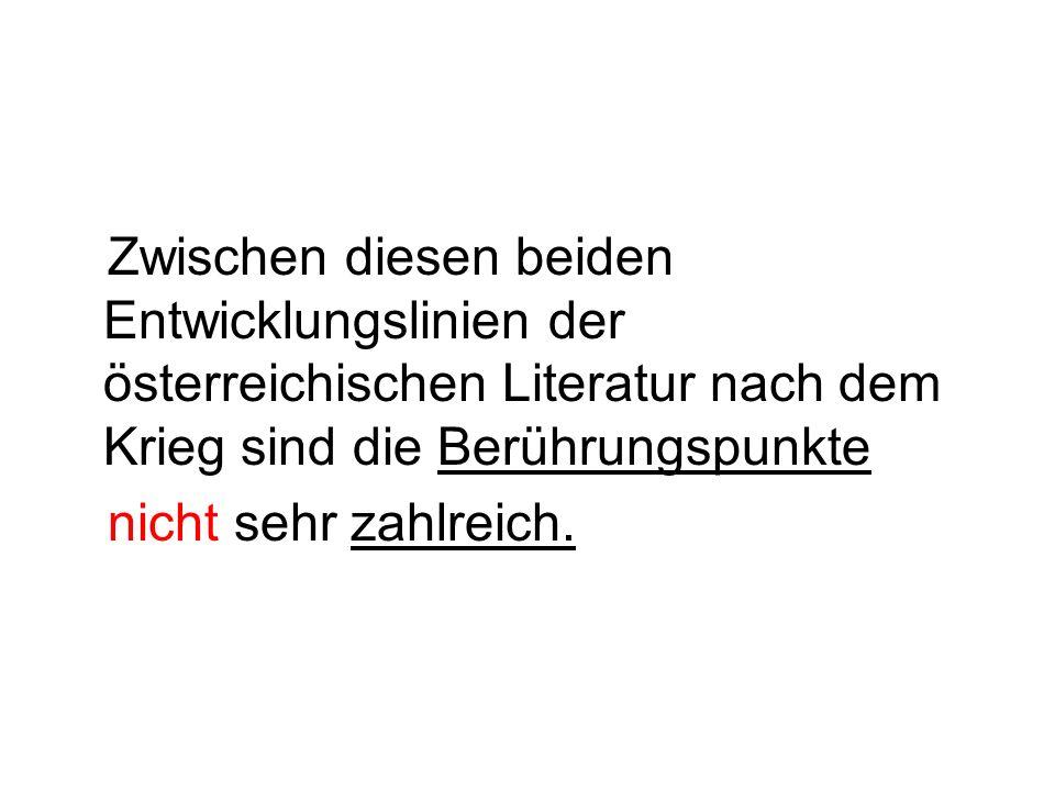 Literatur Österreichs nach dem Krieg Werke von Autoren, die bereits vor dem Krieg etabilierten und bekannten Autoren, die zum großen Teil im Exil ware