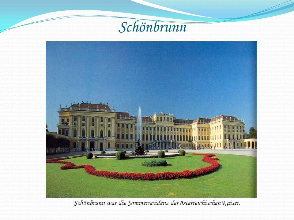 Schönbrunn Schönbrunn war die Sommerresidenz der österreichischen Kaiser.